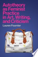 Autotheory as Feminist Practice in Art  Writing  and Criticism