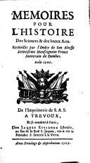 Memoires pour l'histoire des sciences et des beaux arts ...