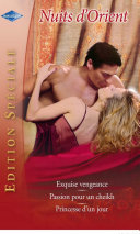 Exquise vengeance - Passion pour un cheikh - Princesse d'un jour
