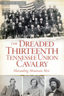 The Dreaded 13th Tennessee Union Cavalry  Marauding Mountain Men