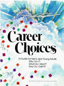 Career Choices, a Guide for Teens and Young Adults