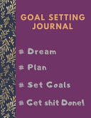 Goal Setting Planner and Journal   Dream   Plan   Set Goals   Get Shit Done