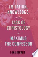Imitation  Knowledge  and the Task of Christology in Maximus the Confessor