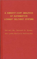 A Benefit cost Analysis of Alternative Library Delivery Systems Book