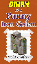 MINECRAFT: Diary Of A Minecraft Funny Iron Golem : Unofficial Minecraft Book