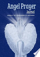 Angel Prayer Journal  : Record Your Angelic Experiences, Messages, Visions and Insights