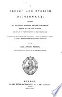 A French and English Dictionary containing full explanations, ... terms of art and science and rules of pronunciation ... compiled from the dictionaries of the Academy, A. Boyer, L. Chambaud ... Johnson and Walker