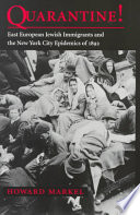 """""""Quarantine!: East European Jewish Immigrants and the New York City Epidemics of 1892"""" by Howard Markel"""