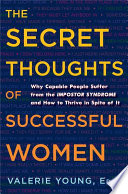 The Secret Thoughts of Successful Women  : Why Capable People Suffer from the Impostor Syndrome and How to Thrive in Spiteof It