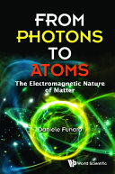 From Photons To Atoms: The Electromagnetic Nature Of Matter