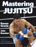 """Mastering Jujitsu"" by Renzo Gracie, John Danaher"