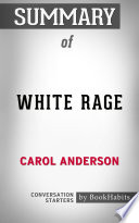 Summary of White Rage: The Unspoken Truth of our Racial Divide by Carol Anderson | Conversation Starters
