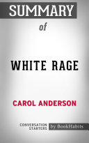 Summary of White Rage  The Unspoken Truth of our Racial Divide by Carol Anderson   Conversation Starters
