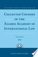 Collected Courses of the Xiamen Academy of International Law  Volume 3  2010