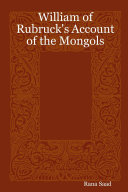 William of Rubruck s Account of the Mongols