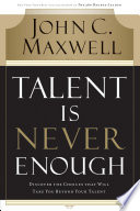 """Talent Is Never Enough: Discover the Choices That Will Take You Beyond Your Talent"" by John C. Maxwell"