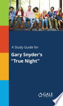 A Study Guide For Gary Snyder S True Night