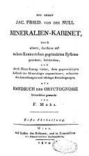 Des Herrn Jac.-Friedr. von der Null Mineralien-Kabinet, nach einem Systeme geordnet beschrieben, und als Handbuch der Oryctognosie brauchbar gemacht