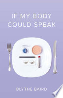 """If My Body Could Speak"" by Blythe Baird"