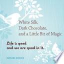 White Silk  Dark Chocolate  and a Little Bit of Magic