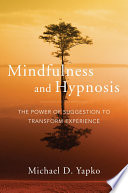 Mindfulness and Hypnosis  The Power of Suggestion to Transform Experience Book
