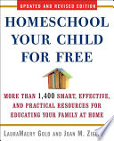 """Homeschool Your Child for Free: More Than 1,400 Smart, Effective, and Practical Resources for Educating Your Family at Home"" by LauraMaery Gold, Joan M. Zielinski"