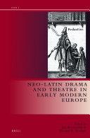 Neo-Latin Drama in Early Modern Europe