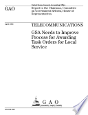Telecommunications GSA needs to improve process for awarding task orders for local service.