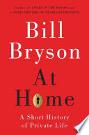 """At Home: A Short History of Private Life"" by Bill Bryson"