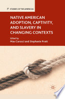 Native American Adoption  Captivity  and Slavery in Changing Contexts