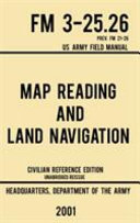 Map Reading And Land Navigation   FM 3 25 26 US Army Field Manual FM 21 26  2001 Civilian Reference Edition