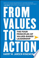 """""""From Values to Action: The Four Principles of Values-Based Leadership"""" by Harry M. Kraemer, Jr."""