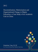 Decentralization  Marketization and Organizational Change in Higher Education