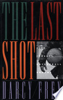"""The Last Shot: City Streets, Basketball Dreams"" by Darcy Frey"