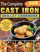 The Complete Cast Iron Skillet Cookbook