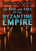 The Rise and Fall of the Byzantine Empire