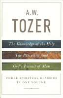 A  W  Tozer  Three Spiritual Classics in One Volume