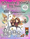 Whimsical World Big Book Coloring Book 100 Illustrations to Color by Molly Harrison