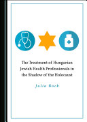The Treatment of Hungarian Jewish Health Professionals in the Shadow of the Holocaust [Pdf/ePub] eBook