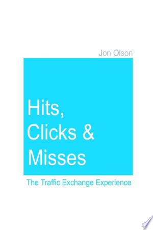 Download Hits, Clicks and Misses: The Traffic Exchange Experience Free Books - Dlebooks.net