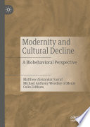 """Modernity and Cultural Decline: A Biobehavioral Perspective"" by Matthew Alexandar Sarraf, Michael Anthony Woodley of Menie, Colin Feltham"