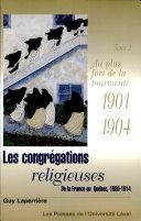 Les congrégations religieuses: Au plus fort de la tourmente, 1901-1904