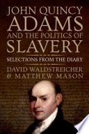 John Quincy Adams and the Politics of Slavery