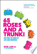 """""""65 Roses and a Trunki: Defying the Odds in Life and Business"""" by Rob Law, Peter Hughes"""