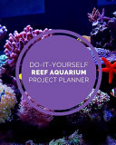 Do It Yourself Reef Aquarium Project Planner