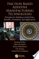 Friction Based Additive Manufacturing Technologies Book PDF
