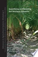 Quantifying and Modeling Soil Strucure Dynamics