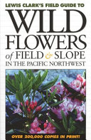 Lewis Clark s Field Guide to Wild Flowers of Field   Slope in the Pacific Northwest