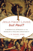 Jesus Have I Loved, but Paul?