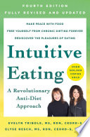 """Intuitive Eating, 4th Edition: A Revolutionary Anti-Diet Approach"" by Evelyn Tribole, M.S., R.D., Elyse Resch, M.S., R.D., F.A.D.A."
